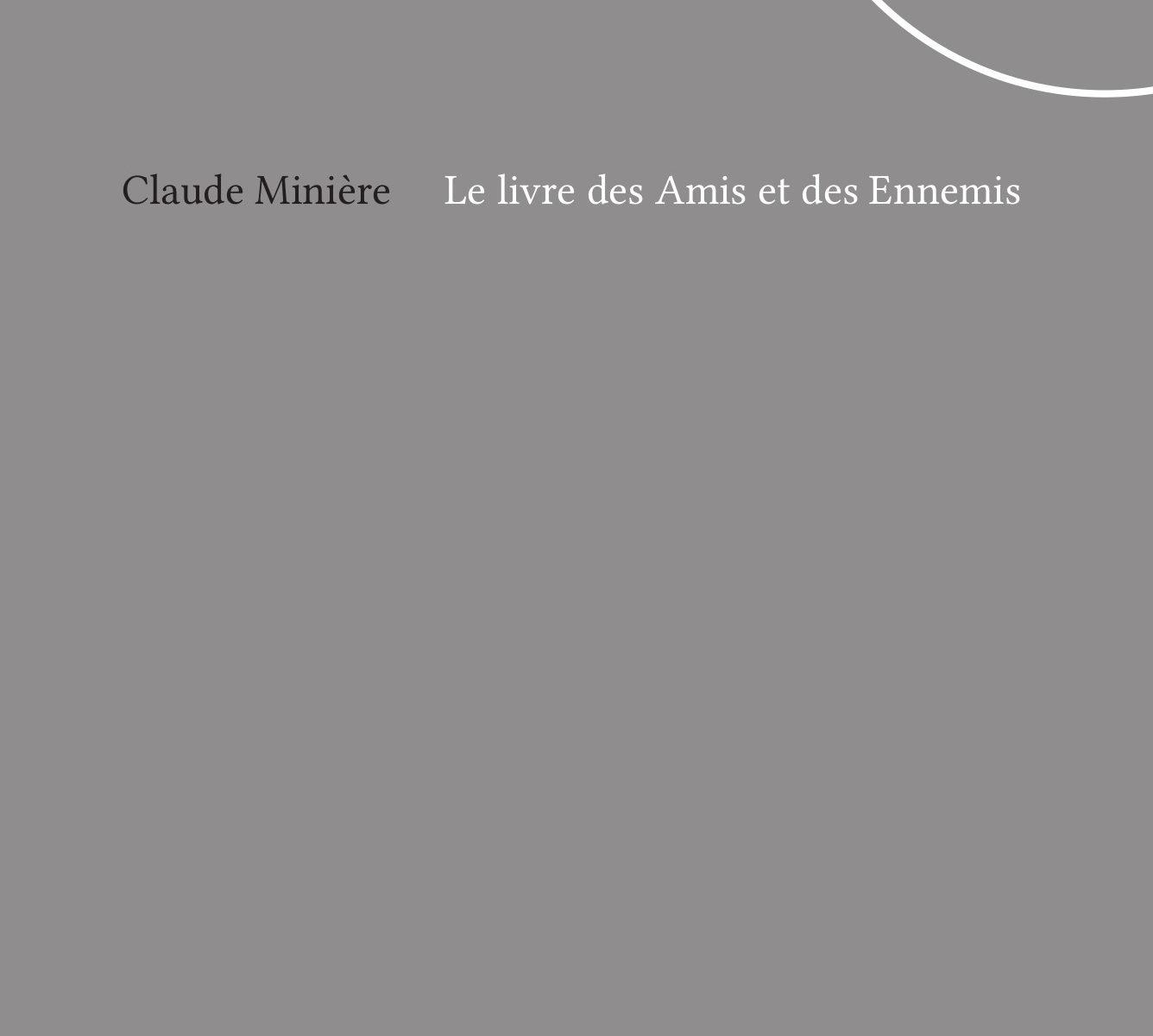 Le Livre des Amis et des Ennemis suivi de Bonté et de gueules noires par Claude Minière
